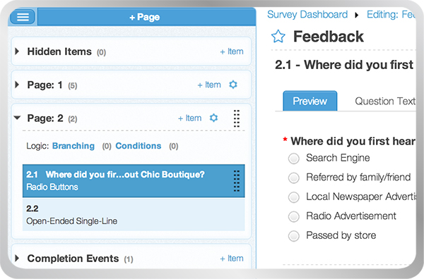Checkbox's intuitive survey editor lets you add questions, conditions, and action items, drag and drop survey items into place, and preview your survey in real time. You can also easily control survey security, appearance, and other custom settings from right within the editor.